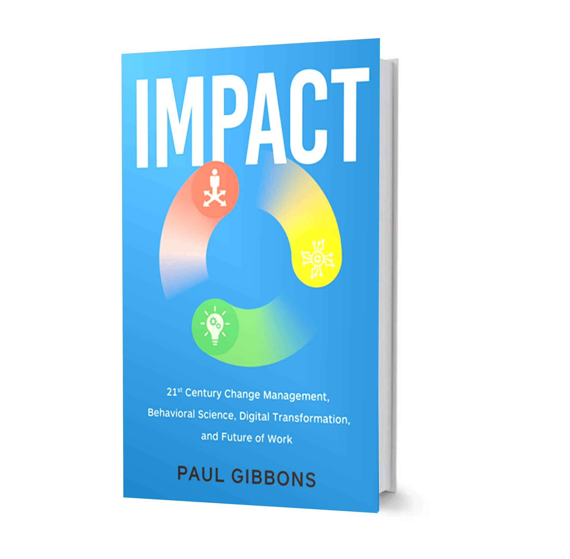 Impact by Paul Gibbons  Digital transformation, behavioral science, future of work, and 21st century change management